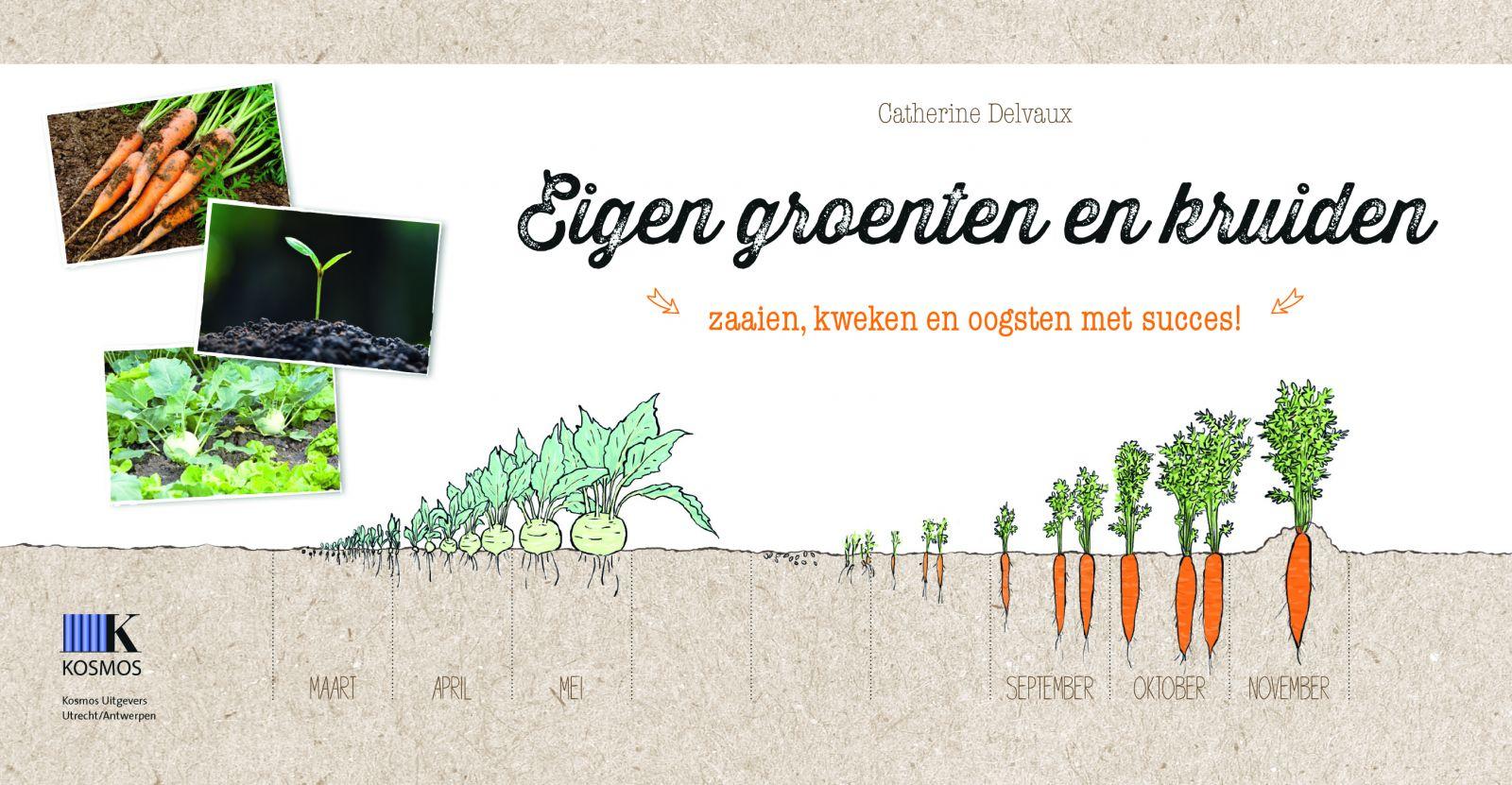 praktische gids: Eigen groenten en kruiden, zaaien, kweken en oogsten met succes!